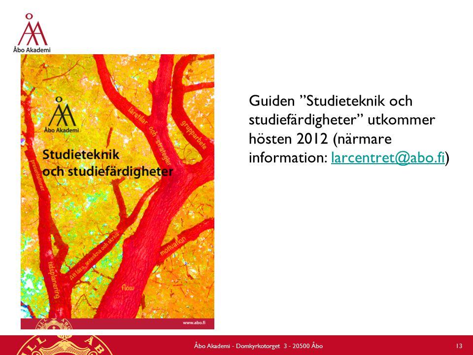 Guiden Studieteknik och studiefärdigheter utkommer hösten 2012 (närmare information: larcentret@abo.fi)larcentret@abo.fi Åbo Akademi - Domkyrkotorget 3 - 20500 Åbo 13