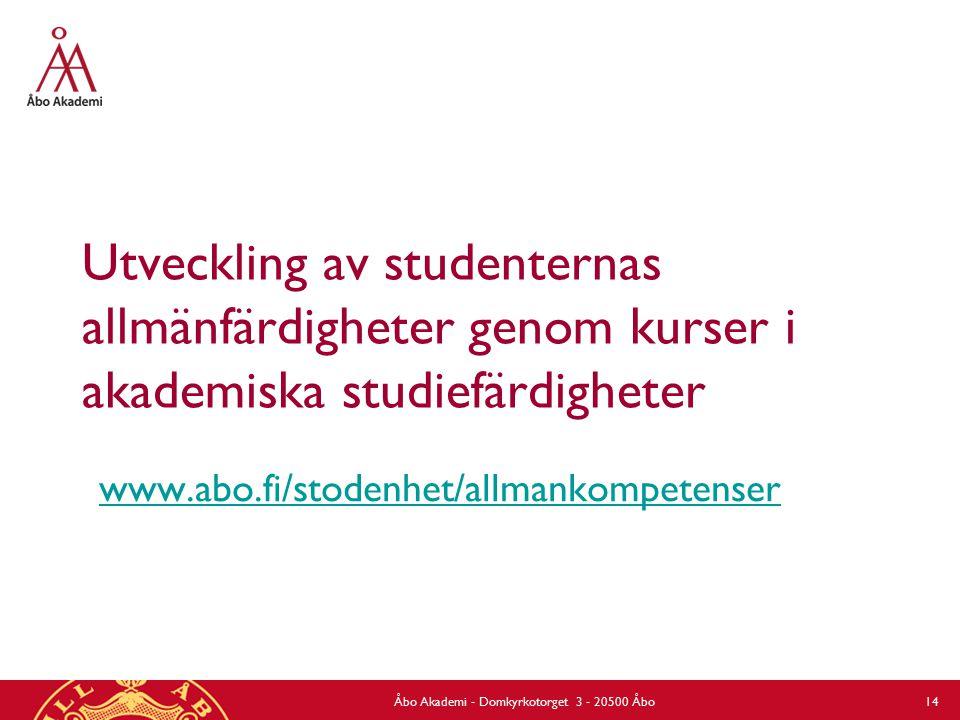 Utveckling av studenternas allmänfärdigheter genom kurser i akademiska studiefärdigheter www.abo.fi/stodenhet/allmankompetenser Åbo Akademi - Domkyrkotorget 3 - 20500 Åbo 14