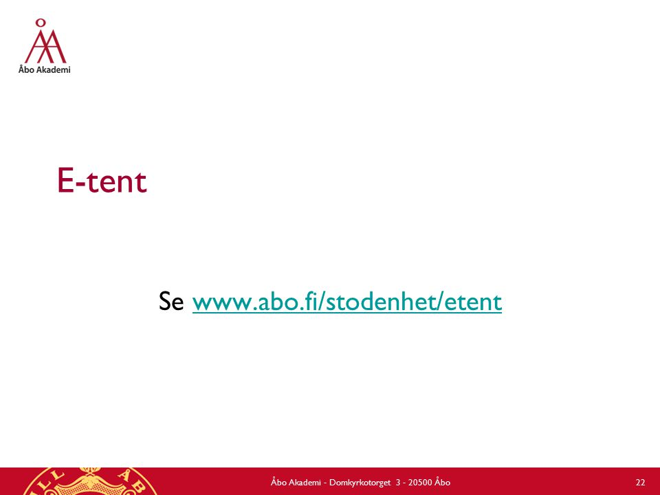 E-tent Se www.abo.fi/stodenhet/etentwww.abo.fi/stodenhet/etent Åbo Akademi - Domkyrkotorget 3 - 20500 Åbo 22