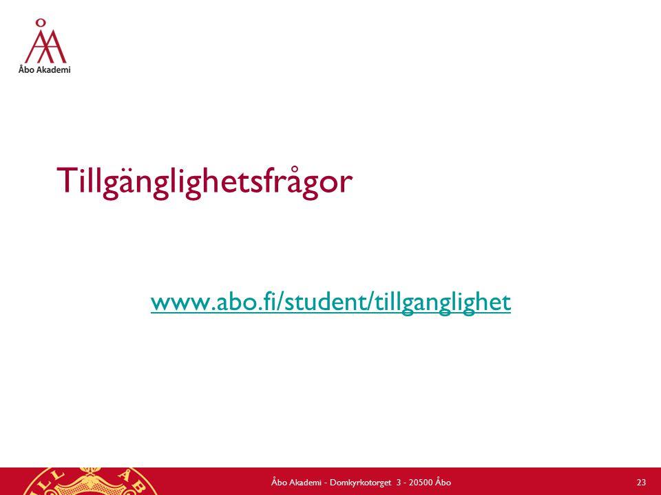 Tillgänglighetsfrågor www.abo.fi/student/tillganglighet Åbo Akademi - Domkyrkotorget 3 - 20500 Åbo 23