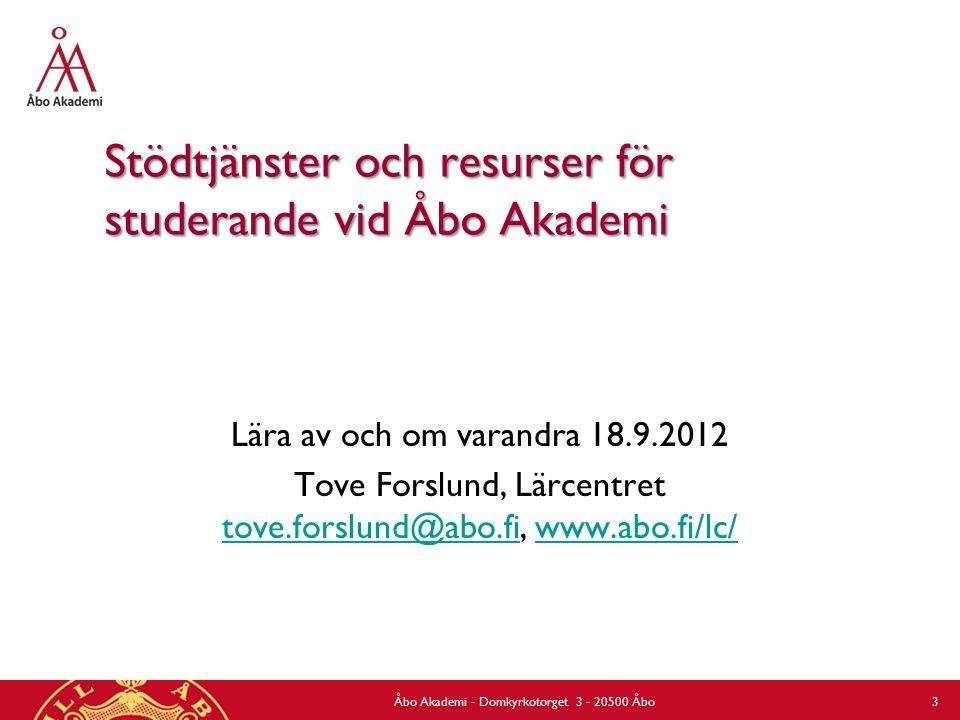 Stödtjänster och resurser för studerande vid Åbo Akademi Lära av och om varandra 18.9.2012 Tove Forslund, Lärcentret tove.forslund@abo.fi, www.abo.fi/lc/ tove.forslund@abo.fiwww.abo.fi/lc/ Åbo Akademi - Domkyrkotorget 3 - 20500 Åbo 3