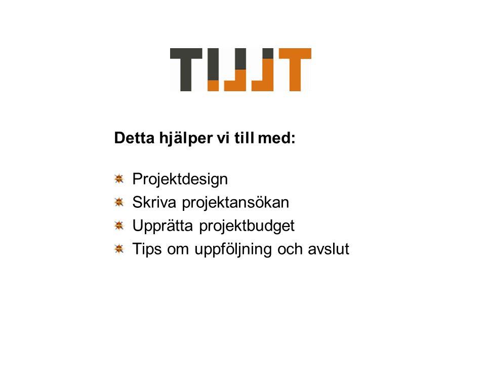 Detta hjälper vi till med: Projektdesign Skriva projektansökan Upprätta projektbudget Tips om uppföljning och avslut
