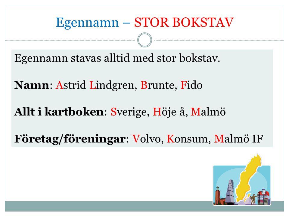 Egennamn – STOR BOKSTAV Egennamn stavas alltid med stor bokstav. Namn: Astrid Lindgren, Brunte, Fido Allt i kartboken: Sverige, Höje å, Malmö Företag/