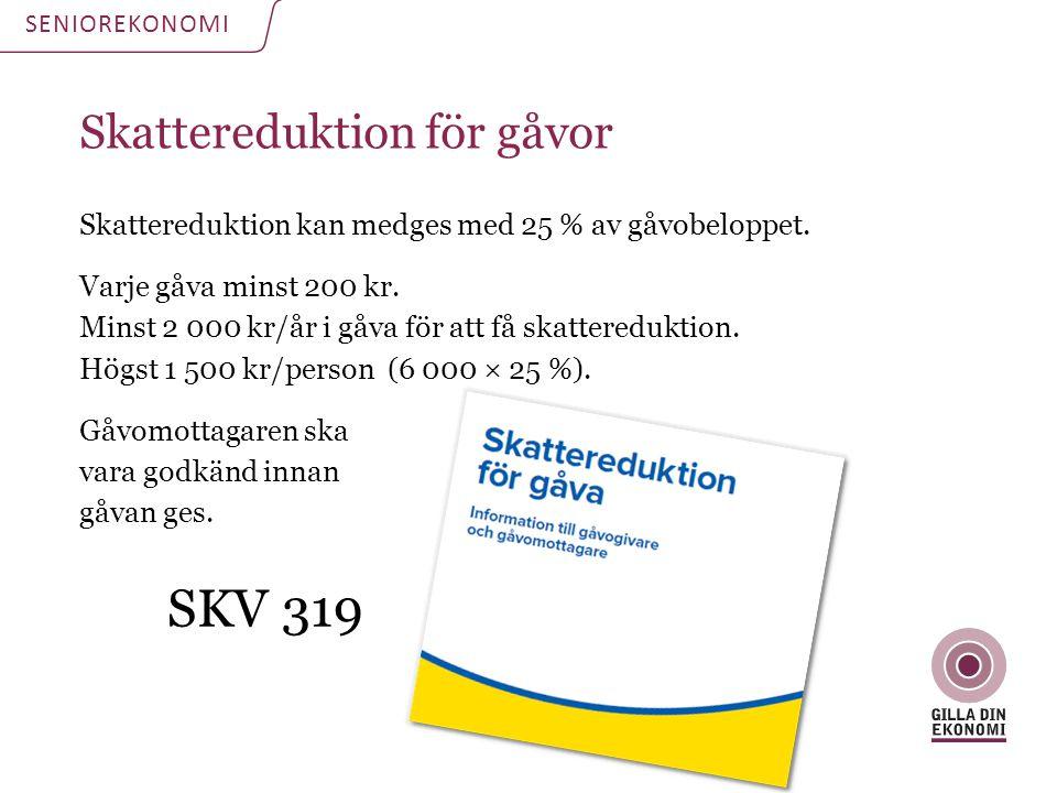 Skattereduktion för gåvor Skattereduktion kan medges med 25 % av gåvobeloppet. Varje gåva minst 200 kr. Minst 2 000 kr/år i gåva för att få skatteredu