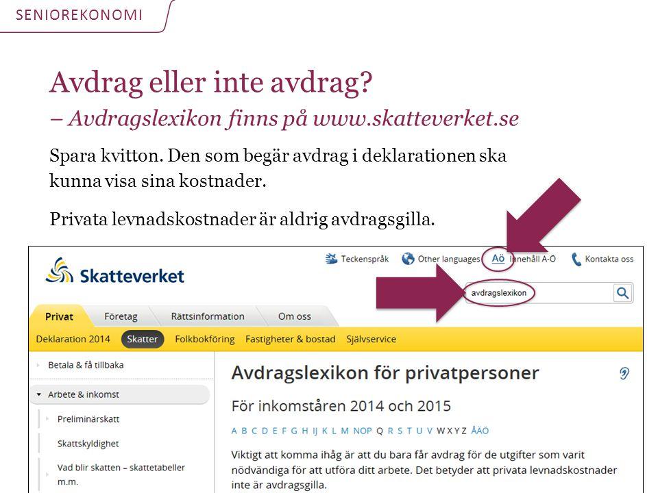 Avdrag eller inte avdrag? – Avdragslexikon finns på www.skatteverket.se Spara kvitton. Den som begär avdrag i deklarationen ska kunna visa sina kostna