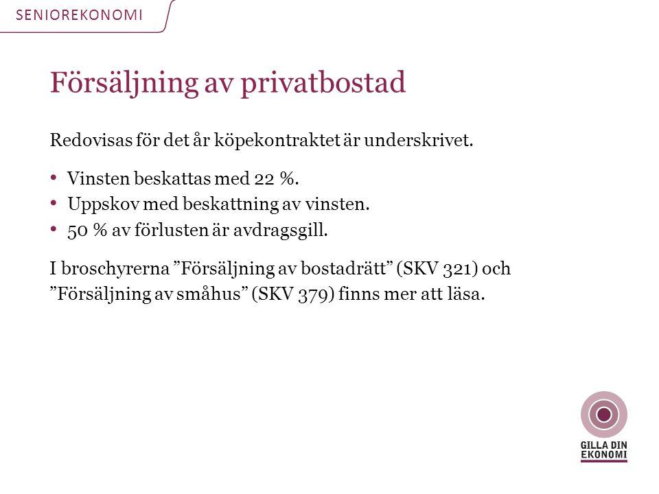 Försäljning av privatbostad Redovisas för det år köpekontraktet är underskrivet. Vinsten beskattas med 22 %. Uppskov med beskattning av vinsten. 50 %