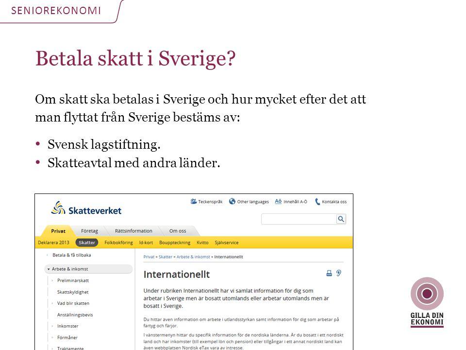 Betala skatt i Sverige? Om skatt ska betalas i Sverige och hur mycket efter det att man flyttat från Sverige bestäms av: Svensk lagstiftning. Skatteav