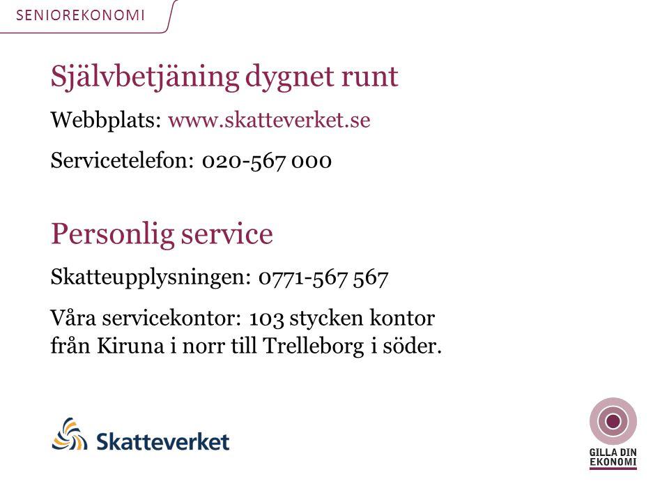 SENIOREKONOMI Självbetjäning dygnet runt Webbplats: www.skatteverket.se Servicetelefon: 020-567 000 Personlig service Skatteupplysningen: 0771-567 567