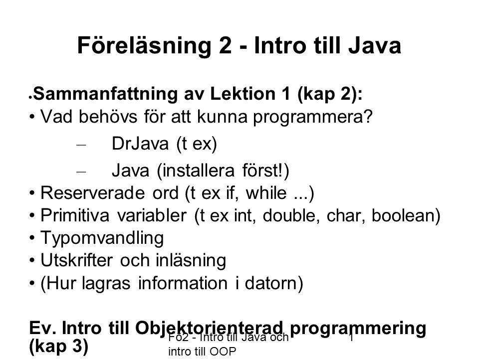 Fö2 - Intro till Java och intro till OOP 1 Föreläsning 2 - Intro till Java  Sammanfattning av Lektion 1 (kap 2): Vad behövs för att kunna programmera.