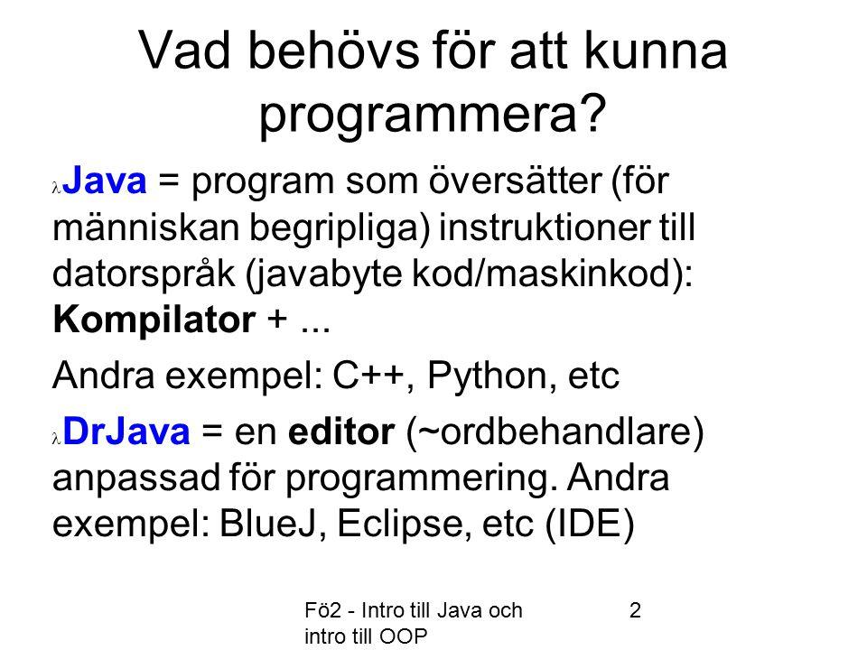 Fö2 - Intro till Java och intro till OOP 13 De numeriska datatyper TypMinnesutrymmeMin/Maxvärde byte8 bit-128 … 127 short16-32768 … 32767 int32 -2147483648 … 2147483647 long64+/- 9 x 10 18 float32 +/- 3.4 x 10 38, 7 siffrors nogr.