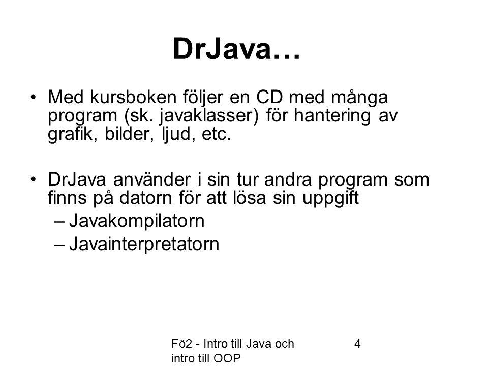 Fö2 - Intro till Java och intro till OOP 5 är ett programmeringsspråk  högnivåspråk  objektorienterat språk innehåller många hjälpprogram (klasser) Internet/Webben Grafik Användargränssnitt Standardprogram, t ex Math mm.
