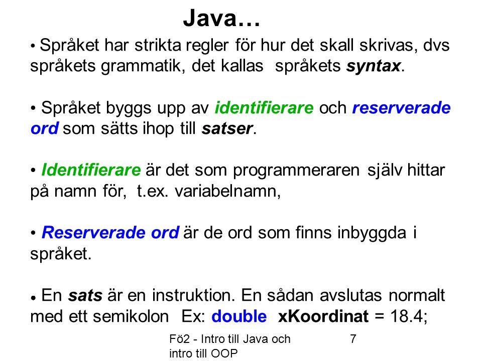 Fö2 - Intro till Java och intro till OOP 7 Språket har strikta regler för hur det skall skrivas, dvs språkets grammatik, det kallas språkets syntax.