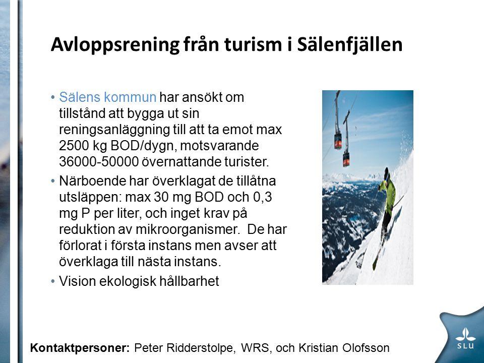 Avloppsrening från turism i Sälenfjällen Sälens kommun har ansökt om tillstånd att bygga ut sin reningsanläggning till att ta emot max 2500 kg BOD/dygn, motsvarande 36000-50000 övernattande turister.