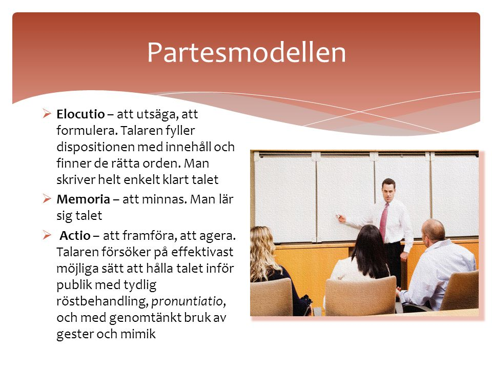 Partesmodellen  Inventio – att finna. Talaren samlar stoff och i synnerhet argument pro et contra, argument för och emot  Dispositio – att planera.