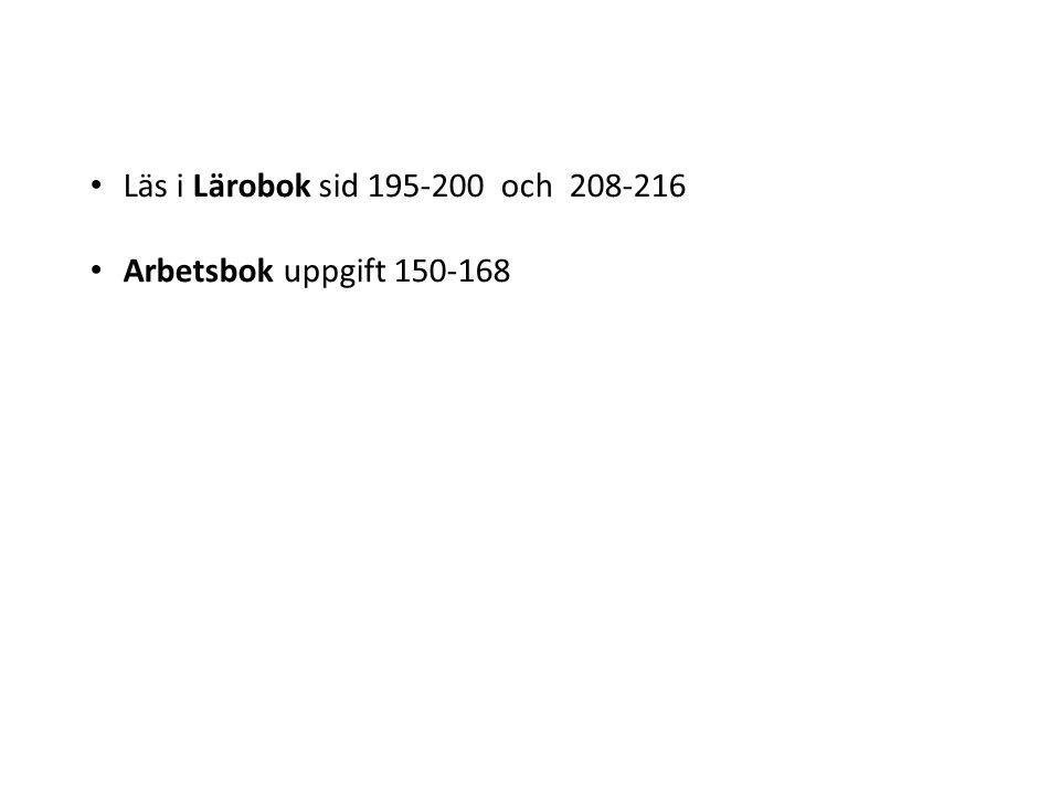 Läs i Lärobok sid 195-200 och 208-216 Arbetsbok uppgift 150-168