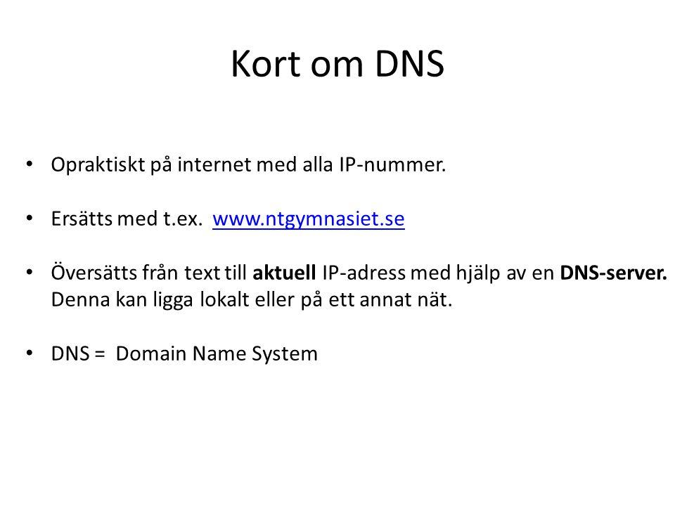 Kort om DNS Opraktiskt på internet med alla IP-nummer. Ersätts med t.ex. www.ntgymnasiet.sewww.ntgymnasiet.se Översätts från text till aktuell IP-adre