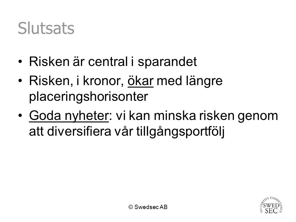 © Swedsec AB Budskap: diversifiera Antal aktie r Risk Diversifierbar (unik) risk Marknadsrisk Risk kontra aktie 100 75 50 30 30-40200--