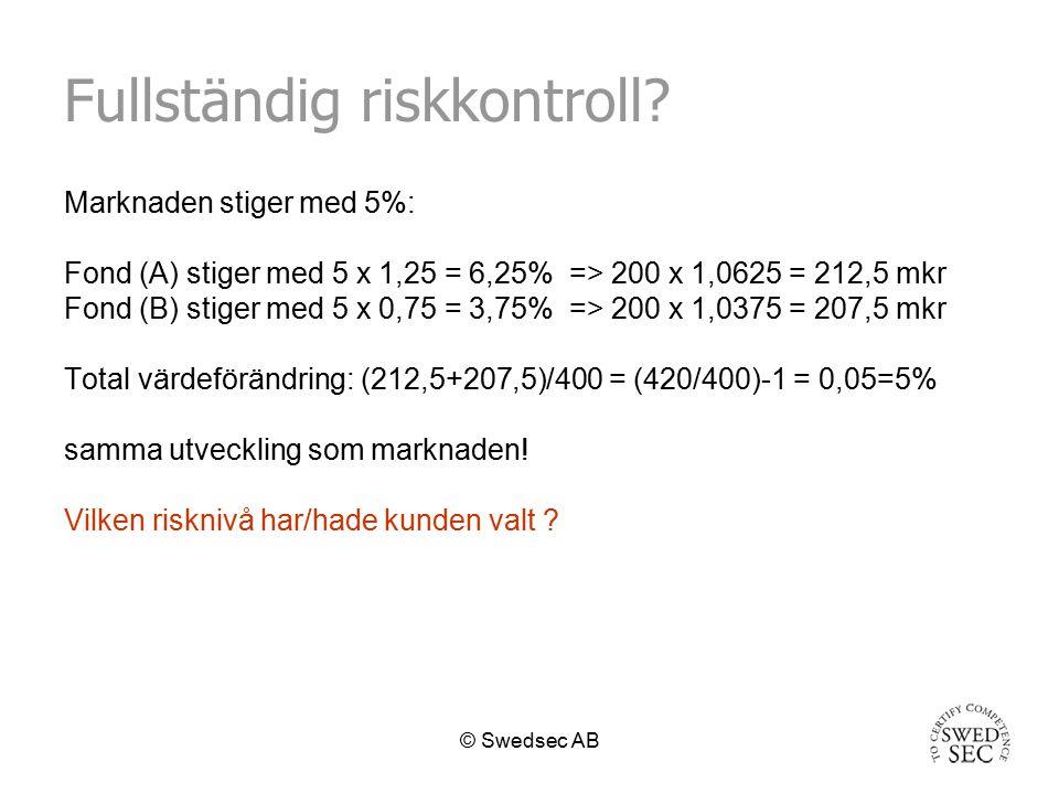 © Swedsec AB Vidareförädling av risk Vilken avkastning, med hänsyn till risk, har förvaltningen gett.