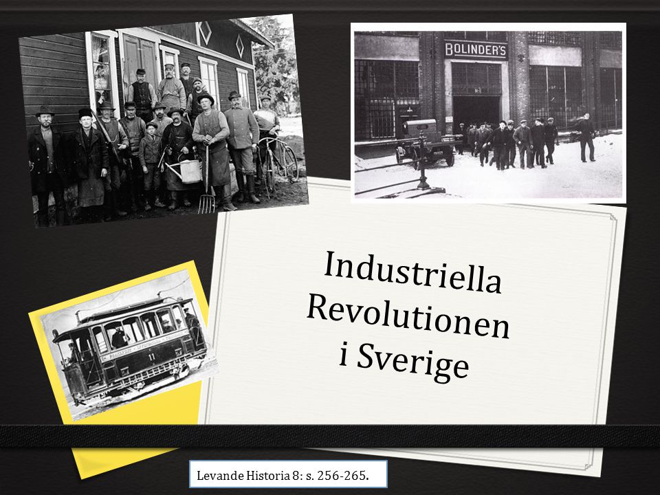 Industriella Revolutionen i Sverige Levande Historia 8: s. 256-265.