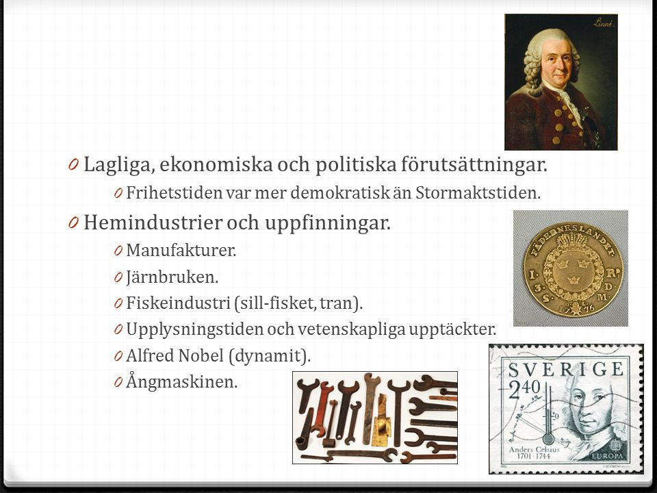 0 Lagliga, ekonomiska och politiska förutsättningar. 0 Frihetstiden var mer demokratisk än Stormaktstiden. 0 Hemindustrier och uppfinningar. 0 Manufak