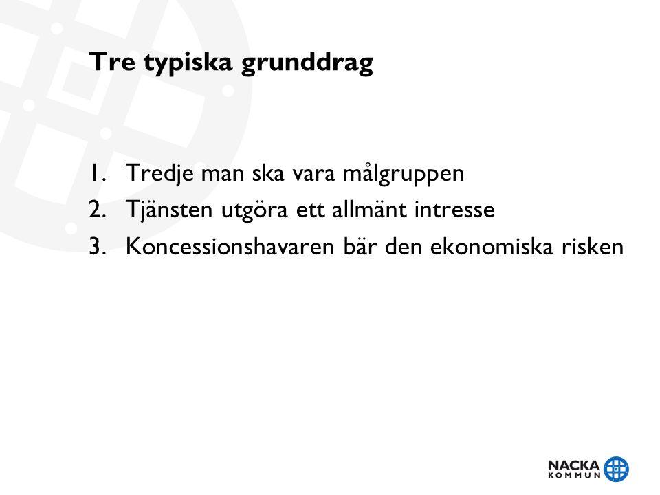 Tre typiska grunddrag 1.Tredje man ska vara målgruppen 2.Tjänsten utgöra ett allmänt intresse 3.Koncessionshavaren bär den ekonomiska risken