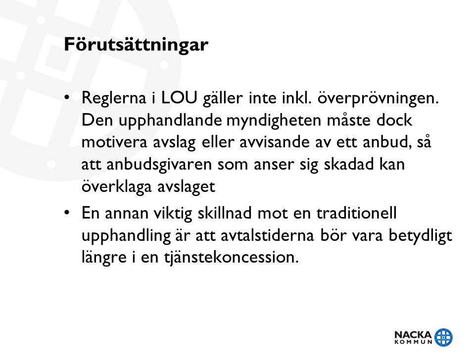 Förutsättningar Reglerna i LOU gäller inte inkl. överprövningen. Den upphandlande myndigheten måste dock motivera avslag eller avvisande av ett anbud,