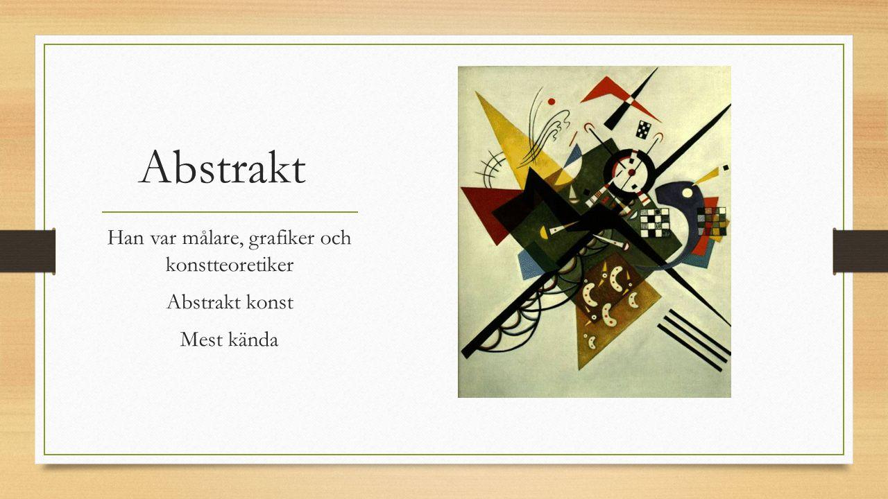 Abstrakt Han var målare, grafiker och konstteoretiker Abstrakt konst Mest kända