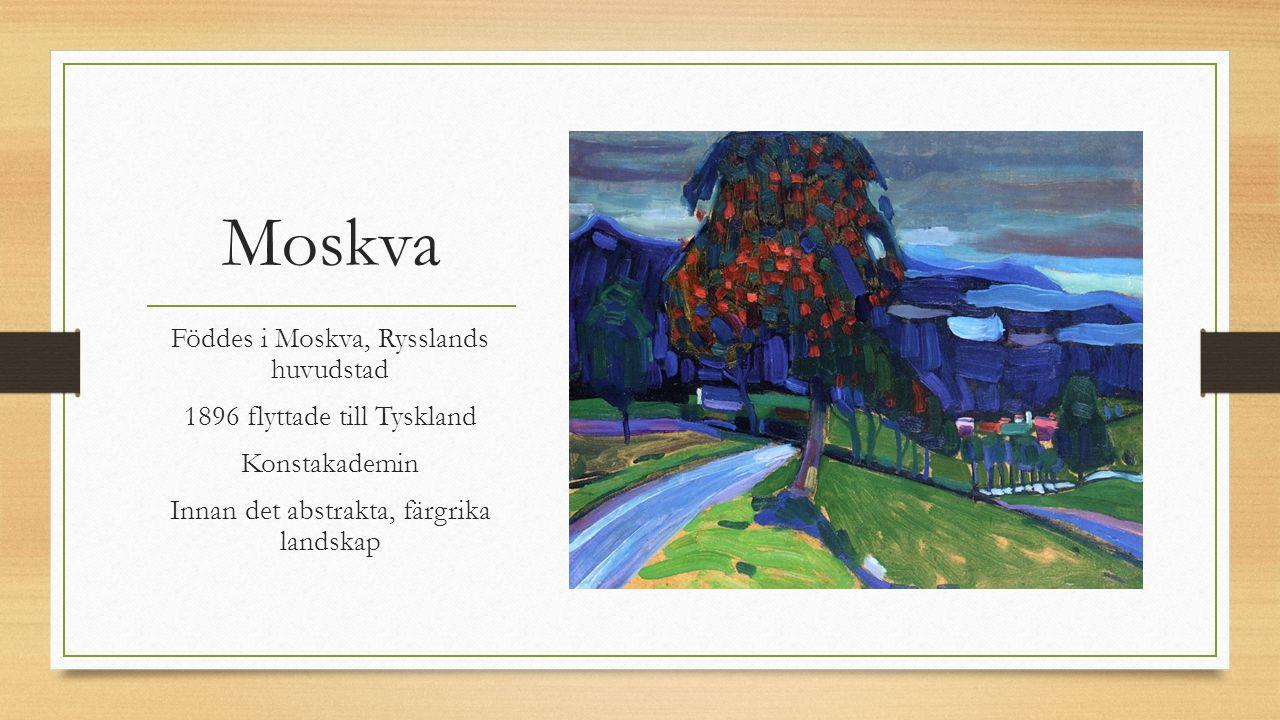 Moskva Föddes i Moskva, Rysslands huvudstad 1896 flyttade till Tyskland Konstakademin Innan det abstrakta, färgrika landskap