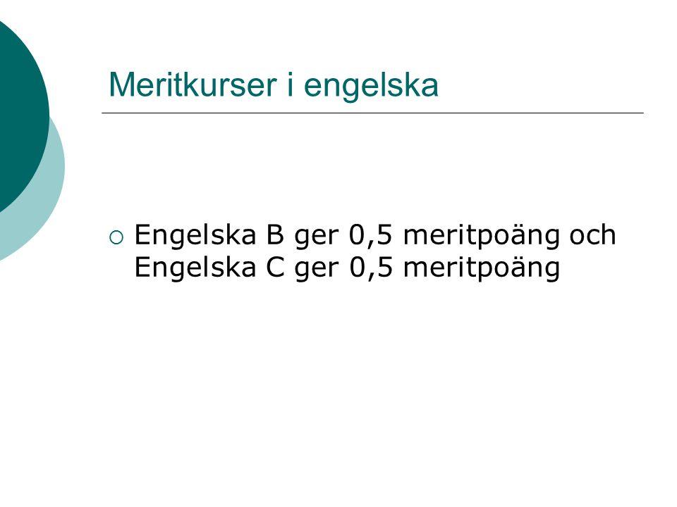 Meritkurser i engelska  Engelska B ger 0,5 meritpoäng och Engelska C ger 0,5 meritpoäng