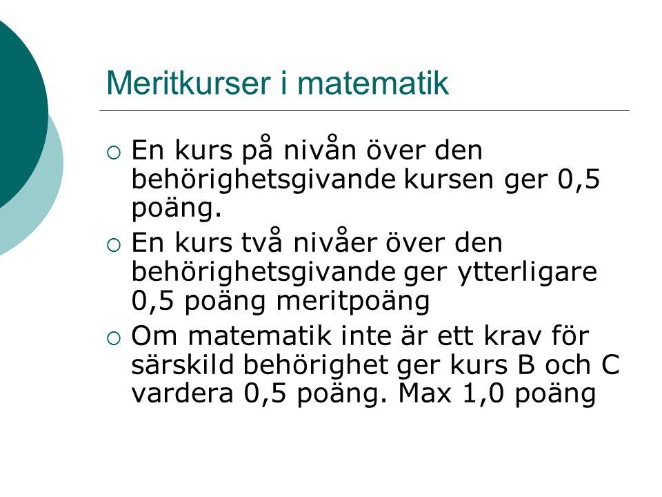 Meritkurser i matematik  En kurs på nivån över den behörighetsgivande kursen ger 0,5 poäng.