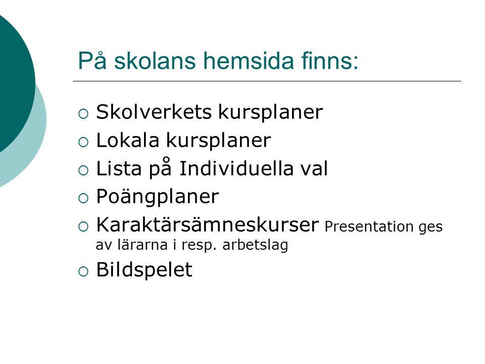 På skolans hemsida finns:  Skolverkets kursplaner  Lokala kursplaner  Lista på Individuella val  Poängplaner  Karaktärsämneskurser Presentation ges av lärarna i resp.