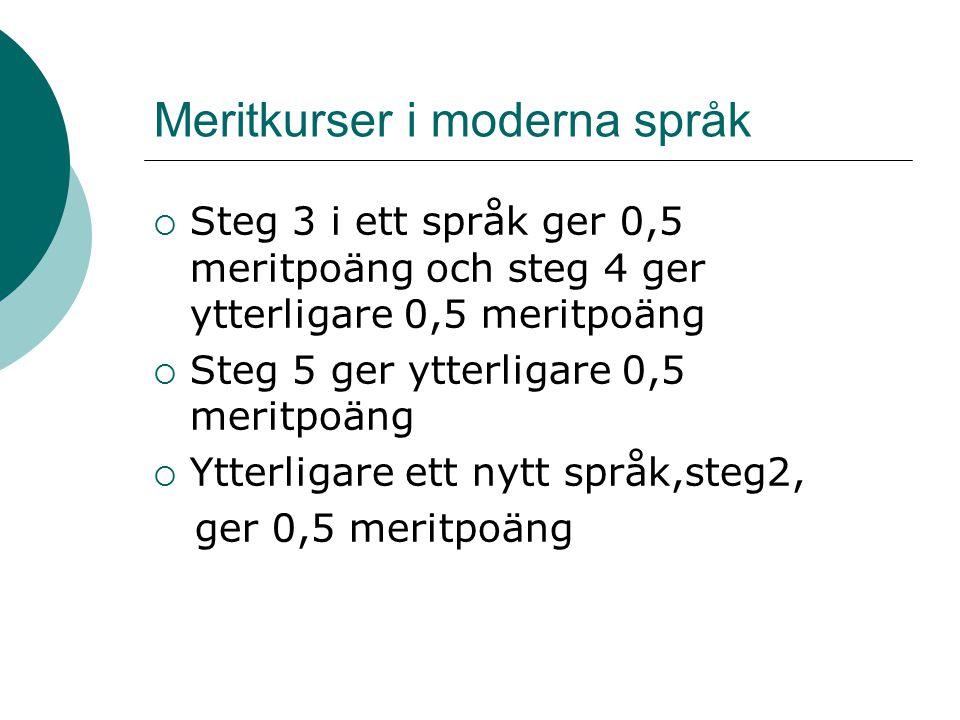 Meritkurser i moderna språk  Steg 3 i ett språk ger 0,5 meritpoäng och steg 4 ger ytterligare 0,5 meritpoäng  Steg 5 ger ytterligare 0,5 meritpoäng  Ytterligare ett nytt språk,steg2, ger 0,5 meritpoäng