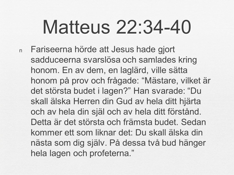 Matteus 22:34-40 Fariseerna hörde att Jesus hade gjort sadduceerna svarslösa och samlades kring honom.