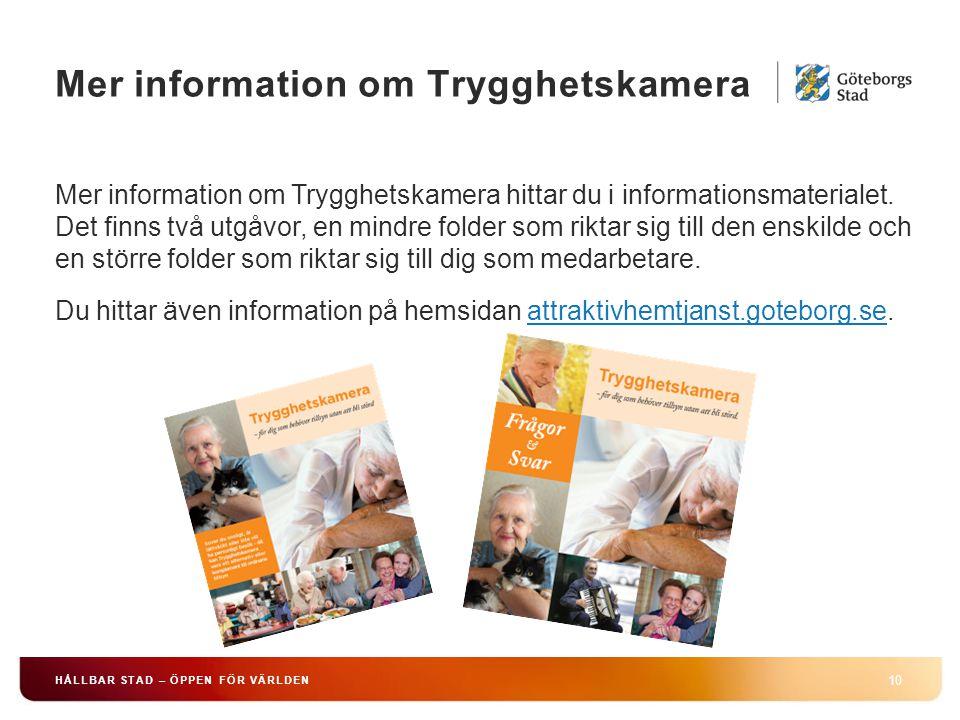 Mer information om Trygghetskamera 10 HÅLLBAR STAD – ÖPPEN FÖR VÄRLDEN Mer information om Trygghetskamera hittar du i informationsmaterialet. Det finn