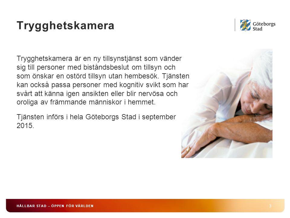 Trygghetskamera 3 HÅLLBAR STAD – ÖPPEN FÖR VÄRLDEN Trygghetskamera är en ny tillsynstjänst som vänder sig till personer med biståndsbeslut om tillsyn