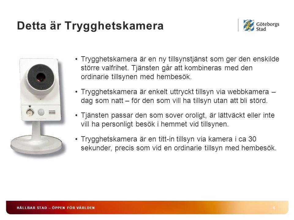 Detta är Trygghetskamera 4 HÅLLBAR STAD – ÖPPEN FÖR VÄRLDEN Trygghetskamera är en ny tillsynstjänst som ger den enskilde större valfrihet. Tjänsten gå