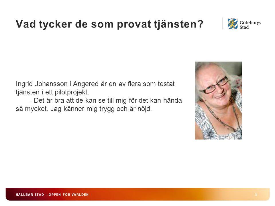 Vad tycker de som provat tjänsten? 5 HÅLLBAR STAD – ÖPPEN FÖR VÄRLDEN Ingrid Johansson i Angered är en av flera som testat tjänsten i ett pilotprojekt