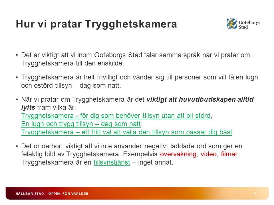 Hur vi pratar Trygghetskamera 7 HÅLLBAR STAD – ÖPPEN FÖR VÄRLDEN Det är viktigt att vi inom Göteborgs Stad talar samma språk när vi pratar om Trygghet