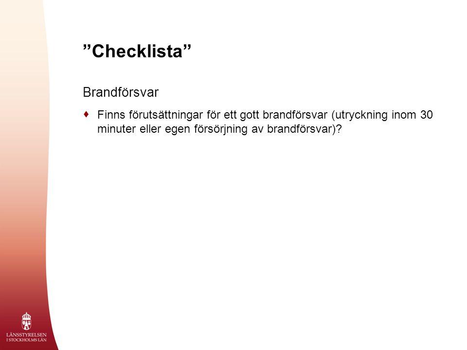 """""""Checklista"""" Brandförsvar  Finns förutsättningar för ett gott brandförsvar (utryckning inom 30 minuter eller egen försörjning av brandförsvar)?"""