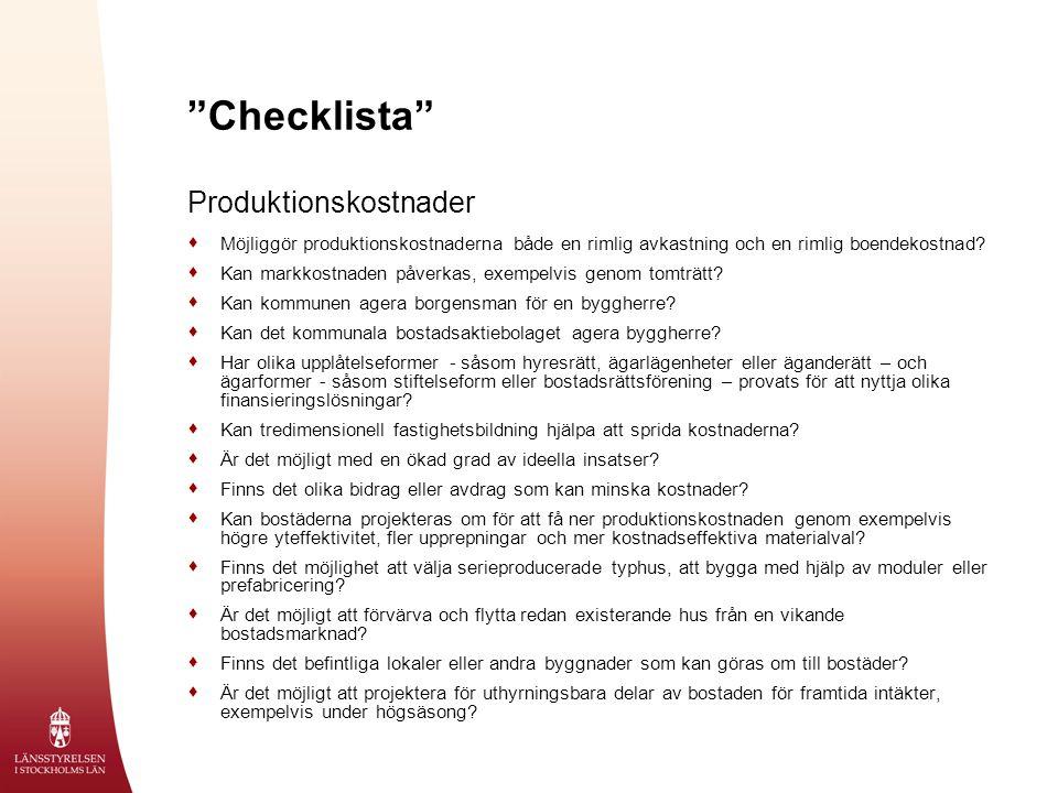"""""""Checklista"""" Produktionskostnader  Möjliggör produktionskostnaderna både en rimlig avkastning och en rimlig boendekostnad?  Kan markkostnaden påverk"""