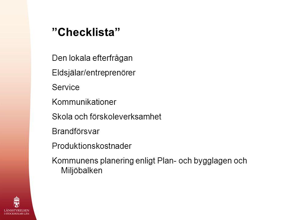 Checklista Den lokala efterfrågan Eldsjälar/entreprenörer Service Kommunikationer Skola och förskoleverksamhet Brandförsvar Produktionskostnader Kommunens planering enligt Plan- och bygglagen och Miljöbalken