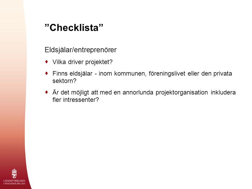 """""""Checklista"""" Eldsjälar/entreprenörer  Vilka driver projektet?  Finns eldsjälar - inom kommunen, föreningslivet eller den privata sektorn?  Är det m"""