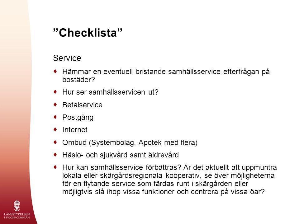 """""""Checklista"""" Service  Hämmar en eventuell bristande samhällsservice efterfrågan på bostäder?  Hur ser samhällsservicen ut?  Betalservice  Postgång"""