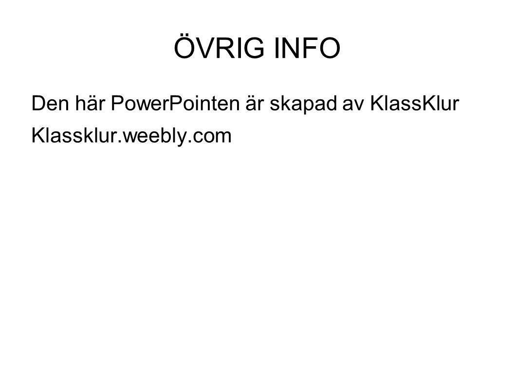 ÖVRIG INFO Den här PowerPointen är skapad av KlassKlur Klassklur.weebly.com