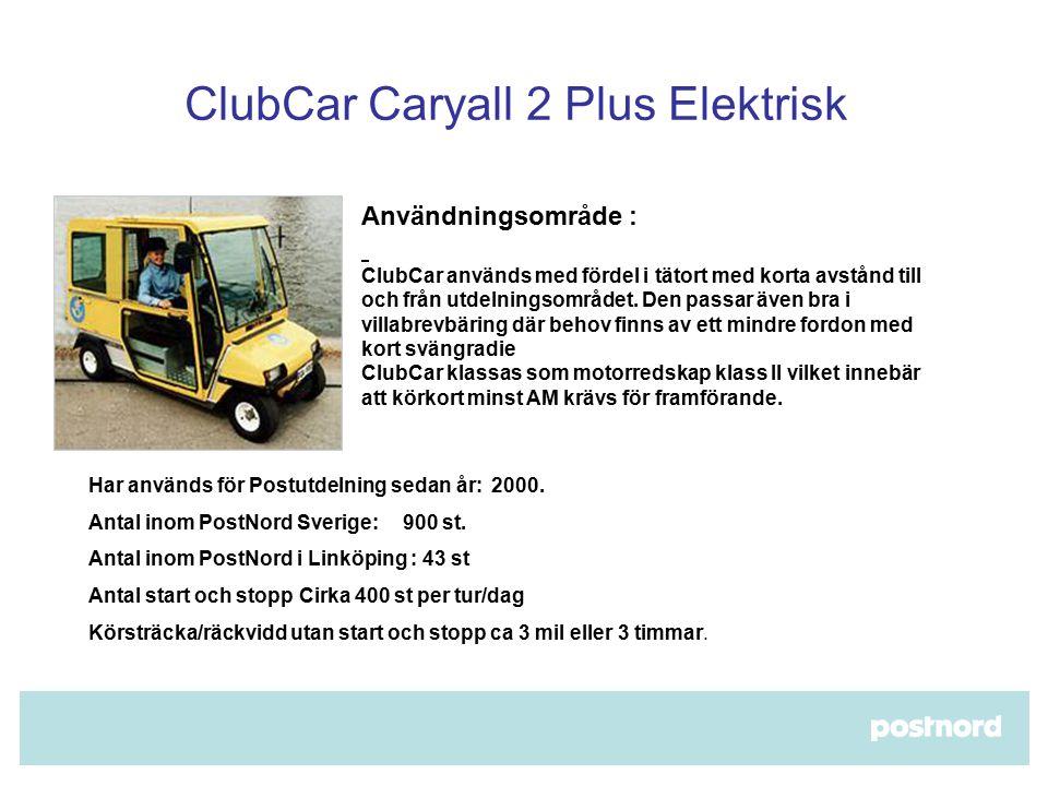 ClubCar Caryall 2 Plus Elektrisk  Användningsområde : ClubCar används med fördel i tätort med korta avstånd till och från utdelningsområdet.