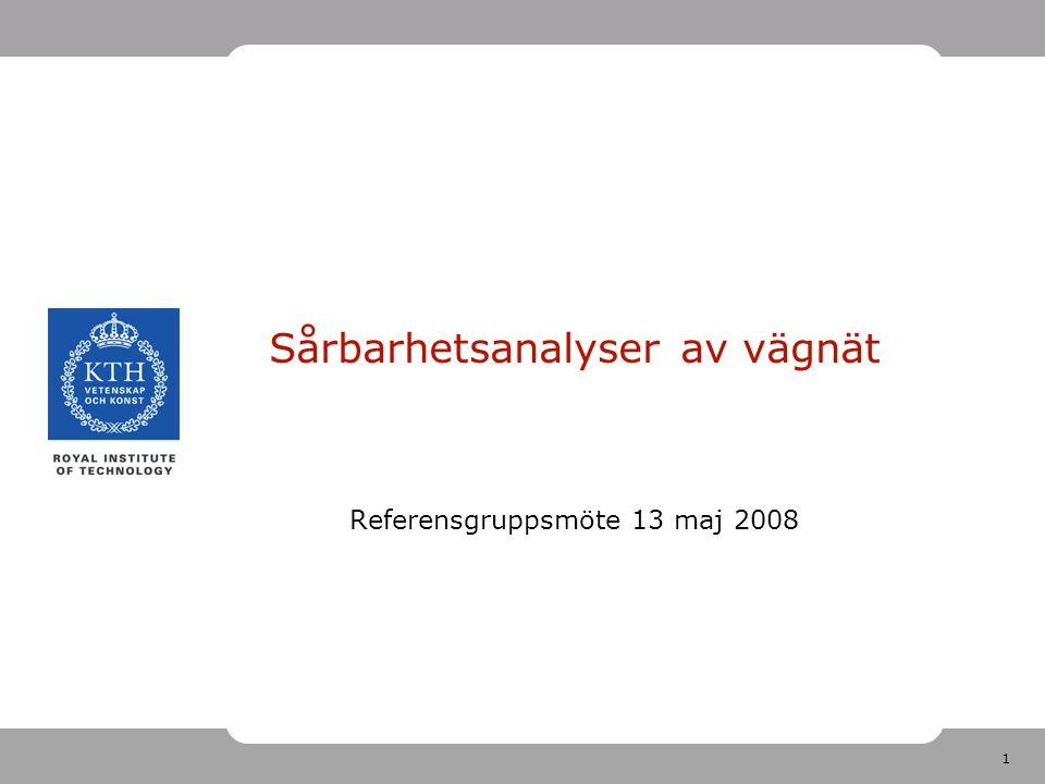 1 Sårbarhetsanalyser av vägnät Referensgruppsmöte 13 maj 2008
