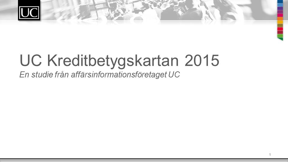 1 UC Kreditbetygskartan 2015 En studie från affärsinformationsföretaget UC