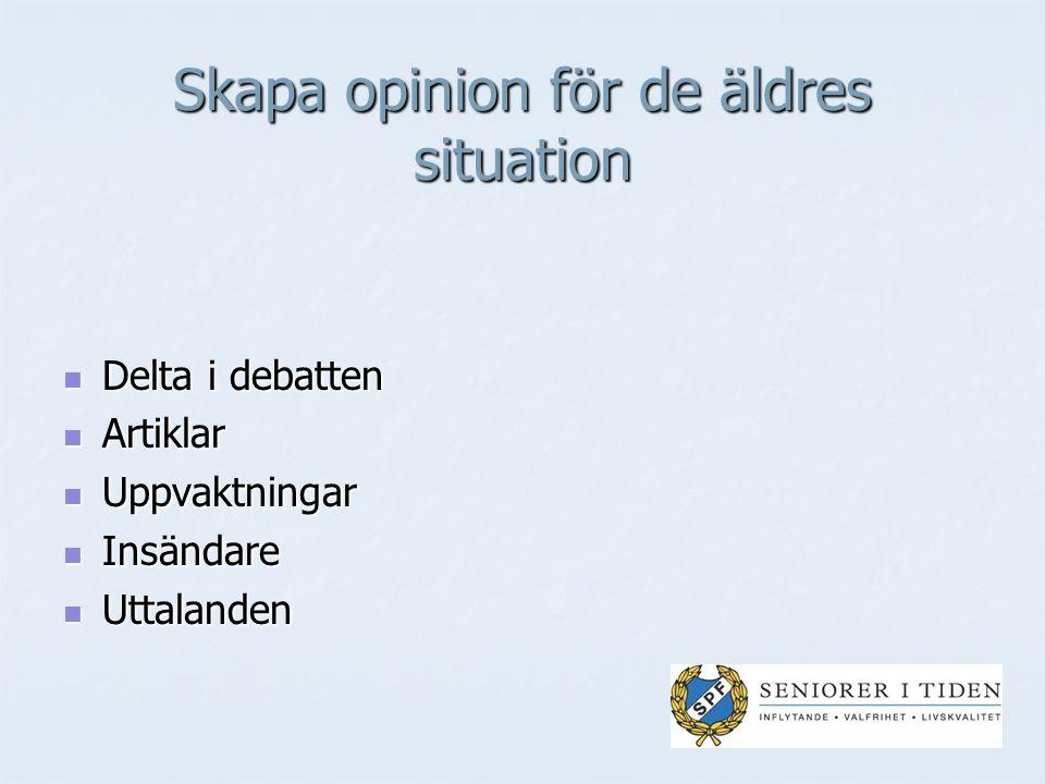 Skapa opinion för de äldres situation Delta i debatten Delta i debatten Artiklar Artiklar Uppvaktningar Uppvaktningar Insändare Insändare Uttalanden Uttalanden