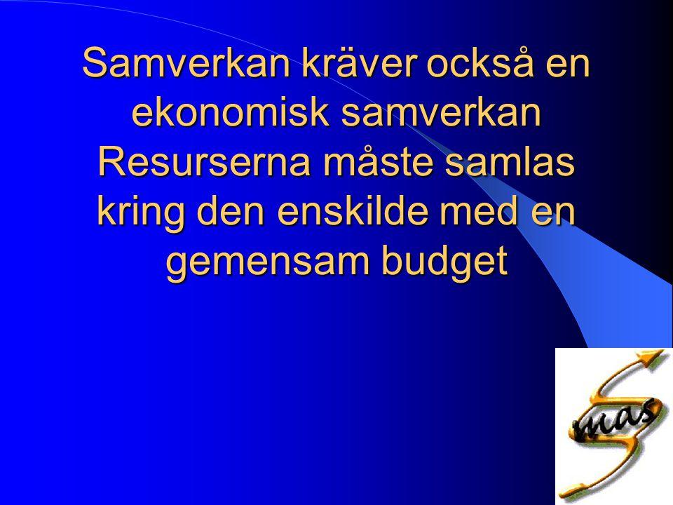 Samverkan kräver också en ekonomisk samverkan Resurserna måste samlas kring den enskilde med en gemensam budget