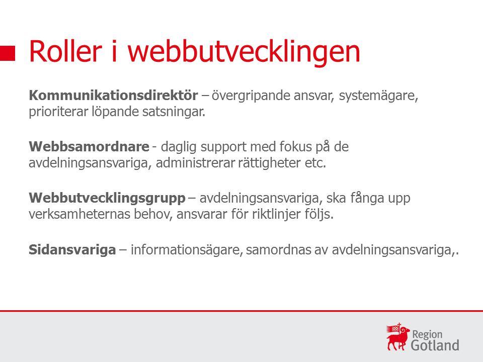 Roller i webbutvecklingen Kommunikationsdirektör – övergripande ansvar, systemägare, prioriterar löpande satsningar.